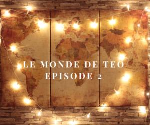 Le monde de Téo – épisode 2