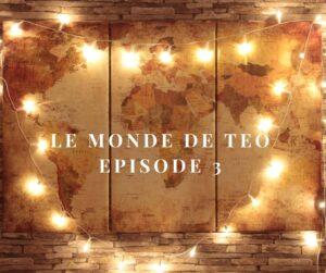 Le monde de Téo – épisode 3